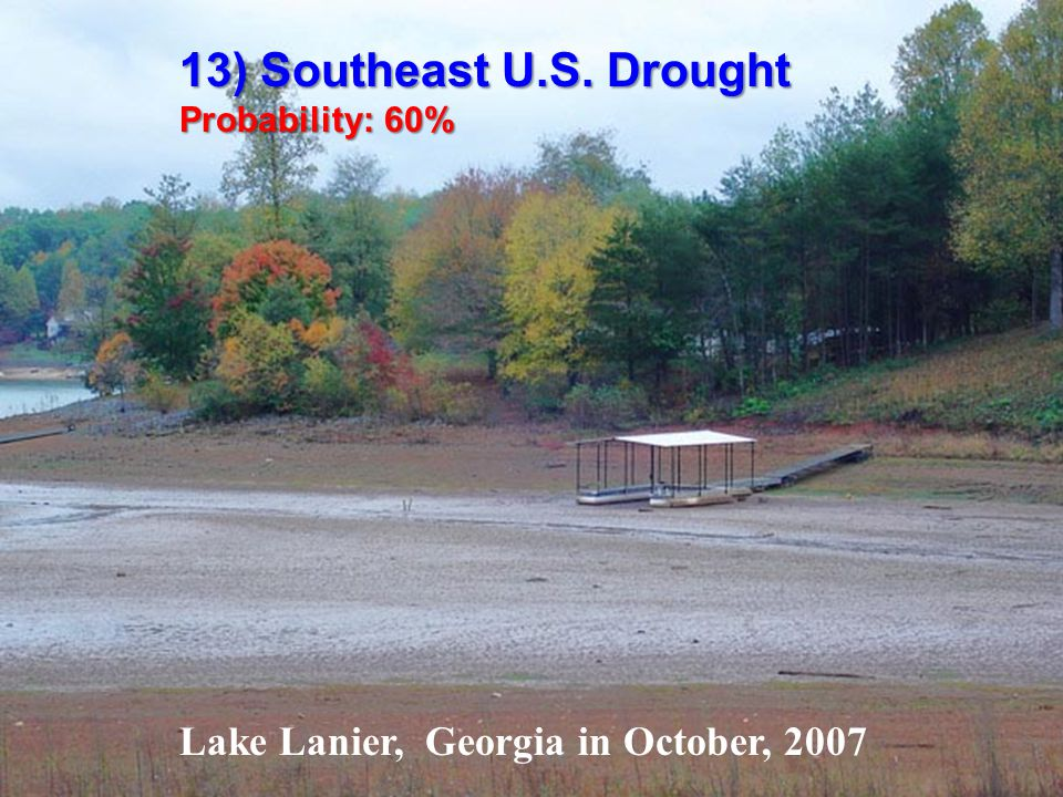 Lake Lanier, Georgia in October, 2007 13) Southeast U.S. Drought Probability: 60%