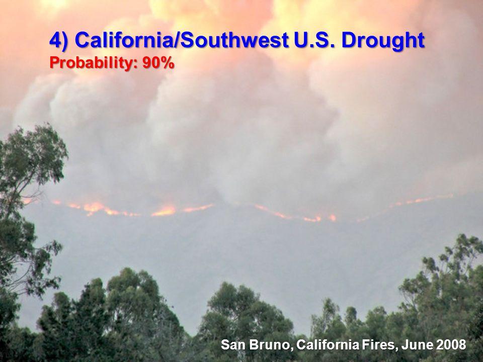 4) California/Southwest U.S. Drought Probability: 90% San Bruno, California Fires, June 2008