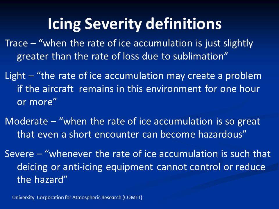 Icing Severity definitions Trace – when the rate of ice accumulation is just slightly greater than the rate of loss due to sublimation Light – the rat