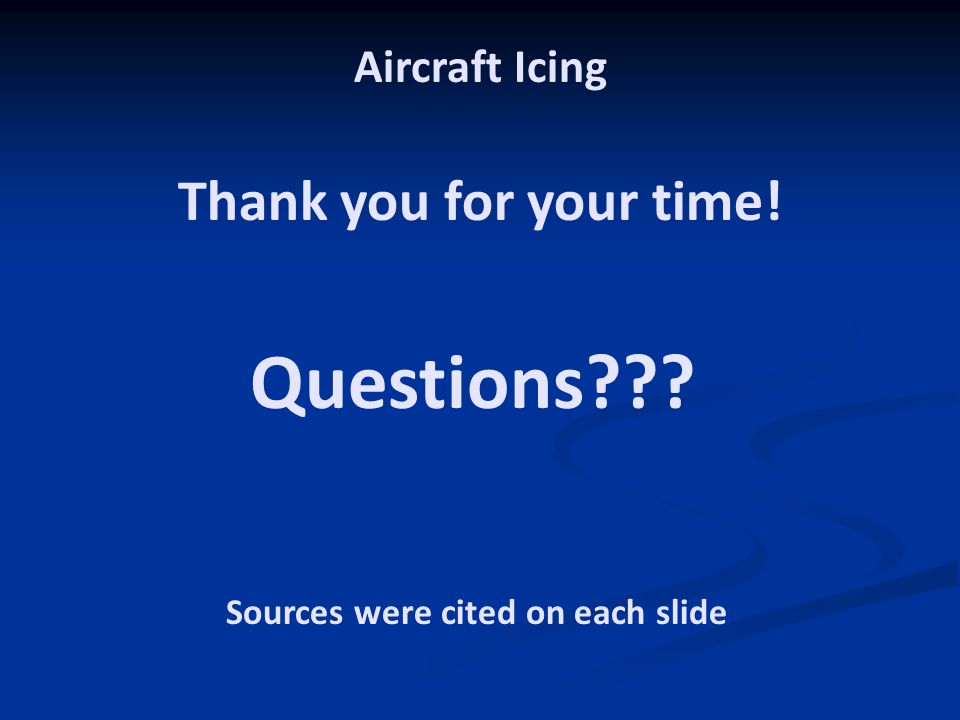 Aircraft Icing Thank you for your time! Sources were cited on each slide Questions???