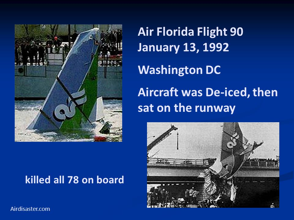 Air Florida Flight 90 January 13, 1992 Washington DC Aircraft was De-iced, then sat on the runway killed all 78 on board Airdisaster.com