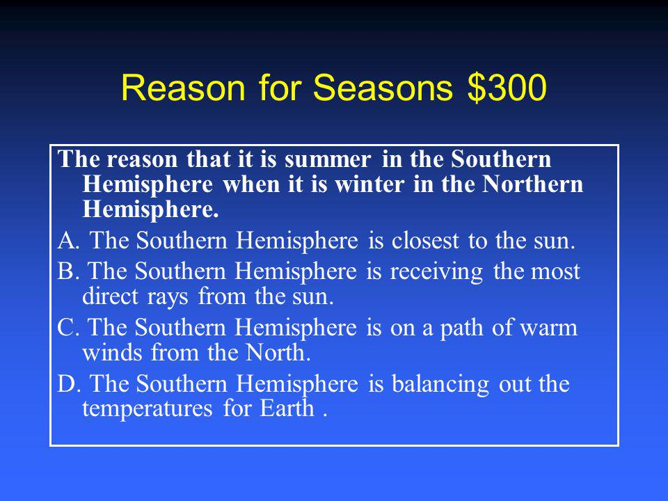 Reason for Seasons $200 The reason why the air temperature rises in the summer.