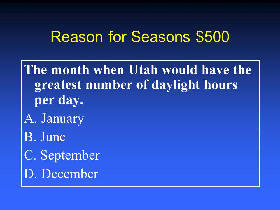 Reason for Seasons $400 The time of year when the sun is farthest from Earth.