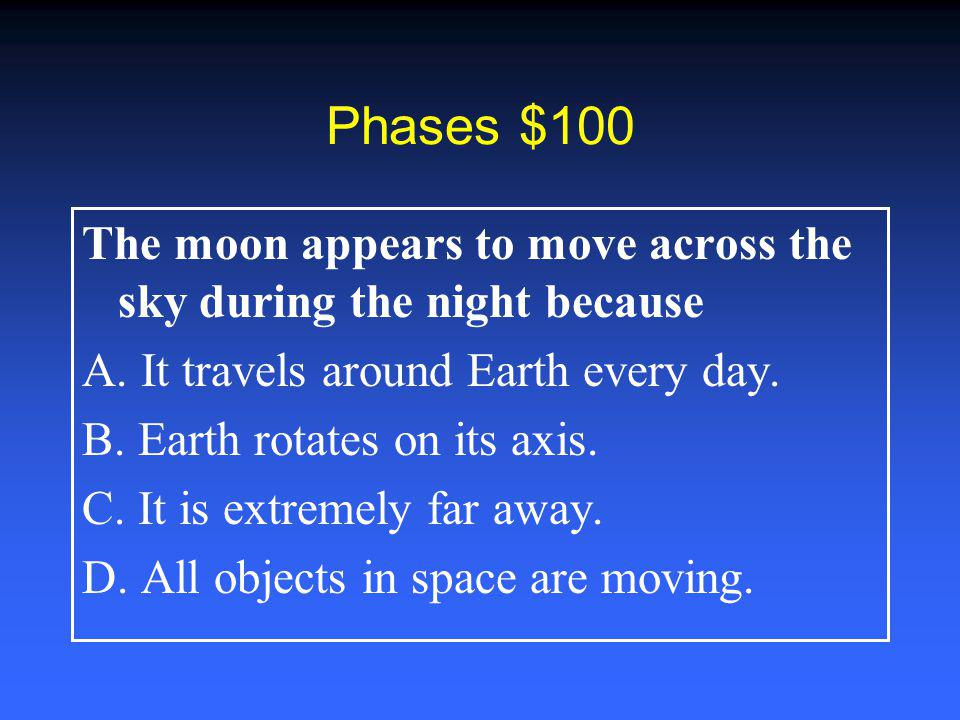 Grab Bag $100 A way to investigate the phases of the moon is to A.