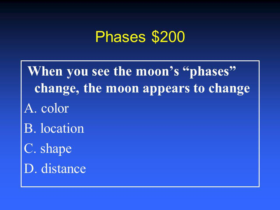 Moon Movement $200 The movement of Earth on its axis is called; A.
