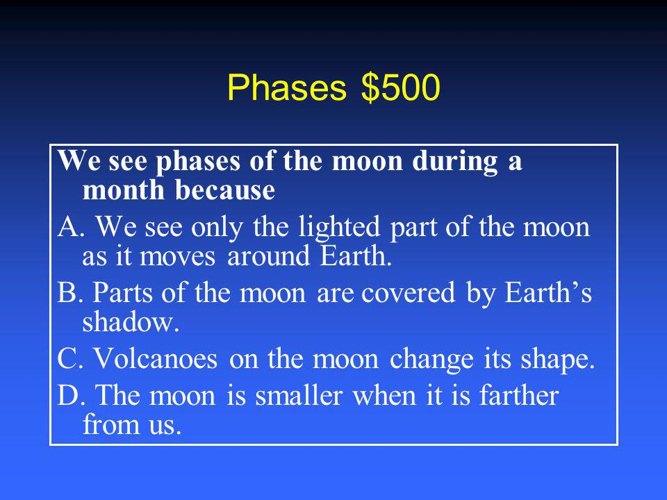 Phases $500 We see phases of the moon during a month because A.