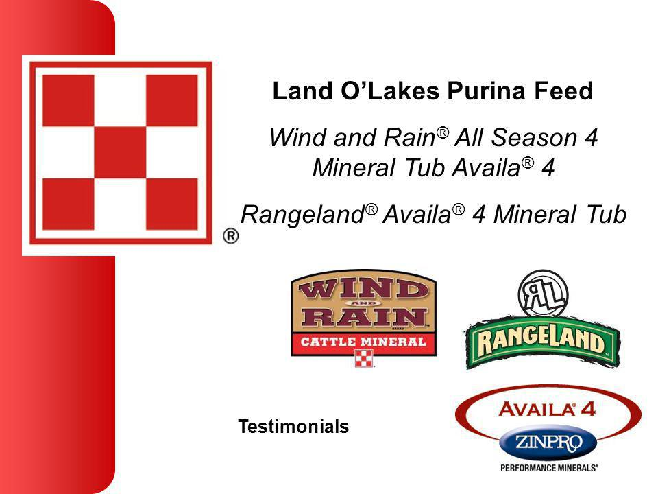 Land OLakes Purina Feed Wind and Rain ® All Season 4 Mineral Tub Availa ® 4 Rangeland ® Availa ® 4 Mineral Tub Testimonials