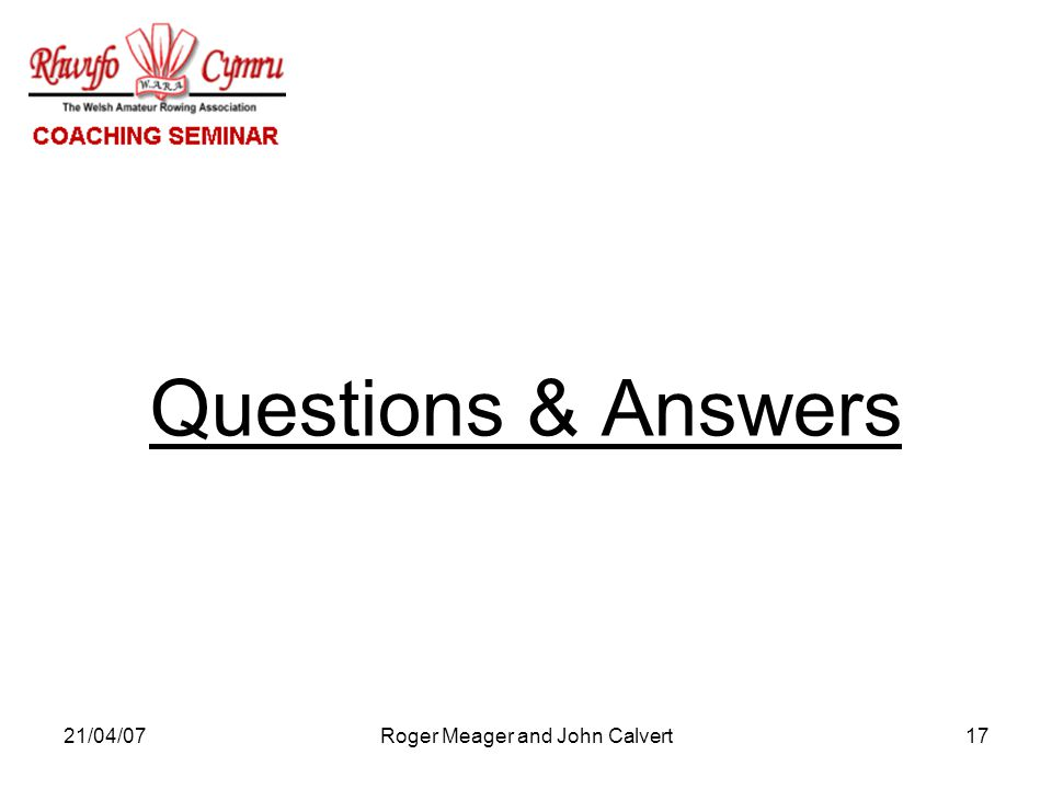 21/04/07Roger Meager and John Calvert17 Questions & Answers