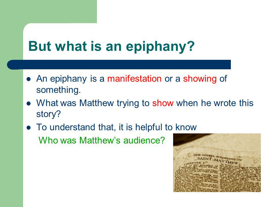 But what is an epiphany. An epiphany is a manifestation or a showing of something.
