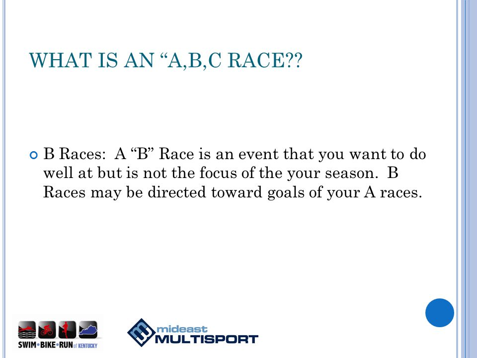 WHAT IS AN A,B,C RACE?.C Races: Fun races. These races are not goal related.