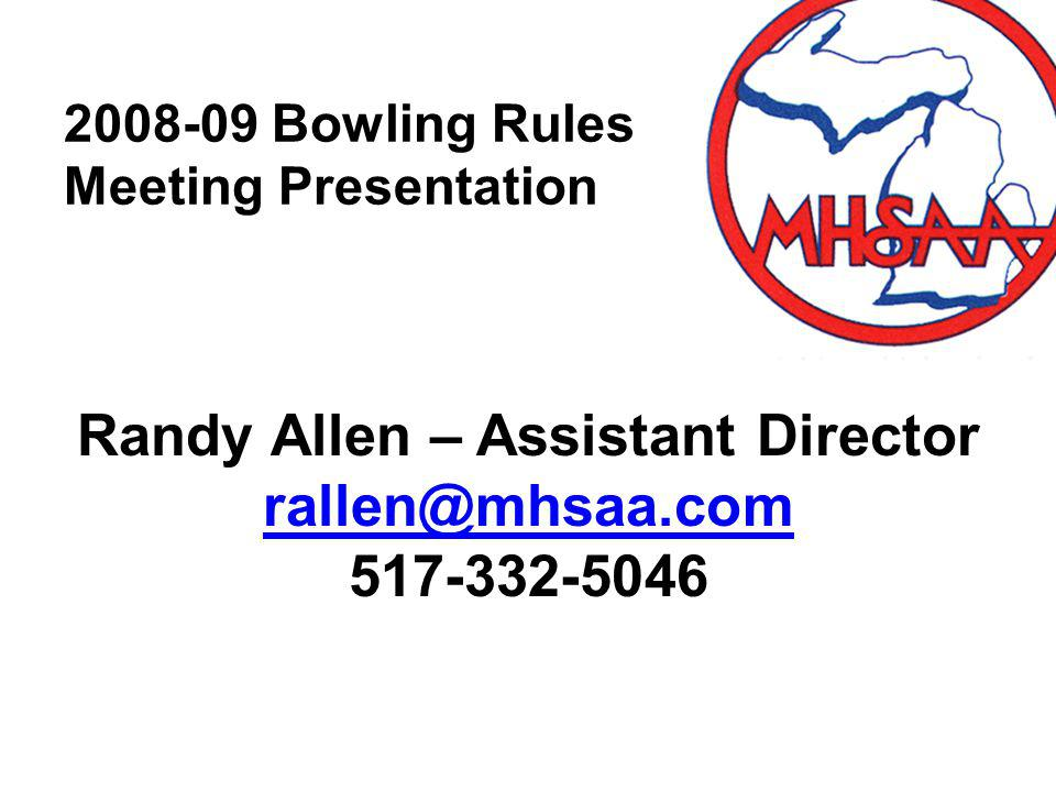 2008-09 Bowling Rules Meeting Presentation Randy Allen – Assistant Director rallen@mhsaa.com 517-332-5046