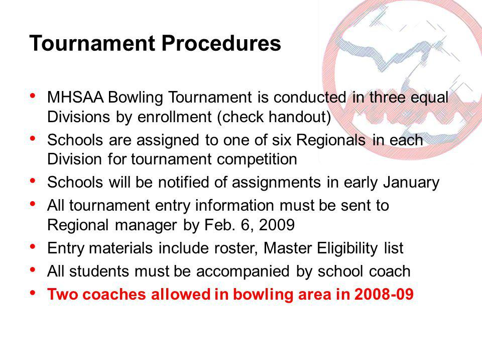 Tournament Procedures MHSAA Bowling Tournament is conducted in three equal Divisions by enrollment (check handout) Schools are assigned to one of six