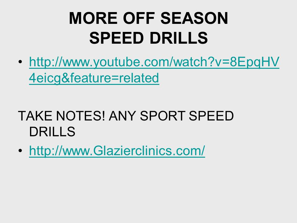 MORE OFF SEASON SPEED DRILLS http://www.youtube.com/watch?v=8EpqHV 4eicg&feature=relatedhttp://www.youtube.com/watch?v=8EpqHV 4eicg&feature=related TA