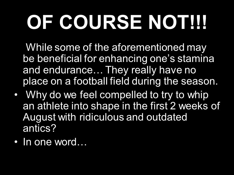 OF COURSE NOT!!! While some of the aforementioned may be beneficial for enhancing ones stamina and endurance… They really have no place on a football