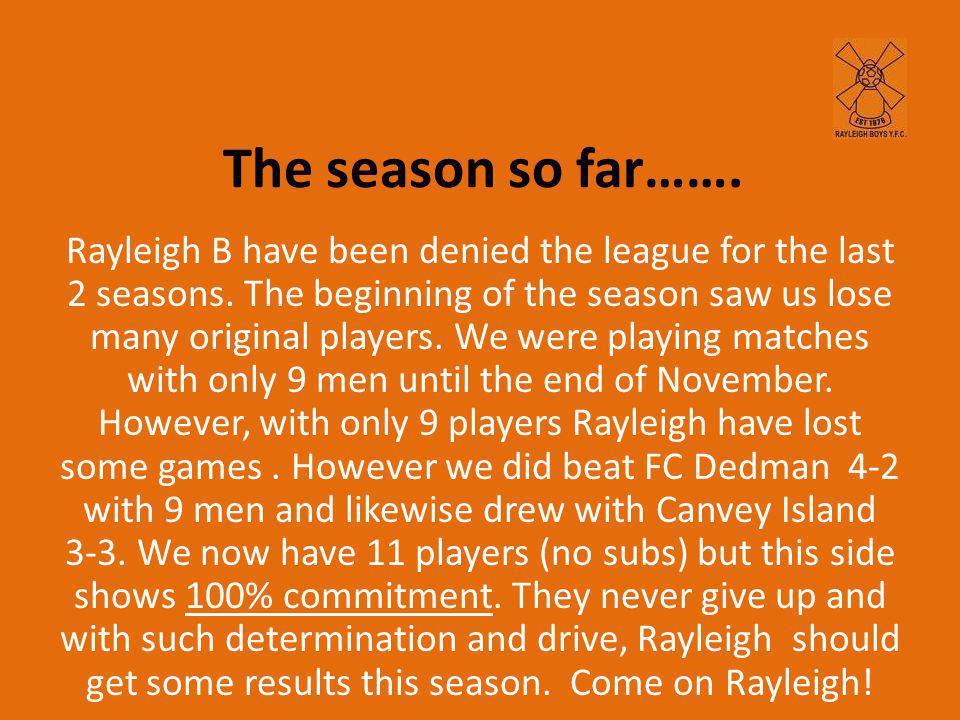 The season so far……. Rayleigh B have been denied the league for the last 2 seasons.