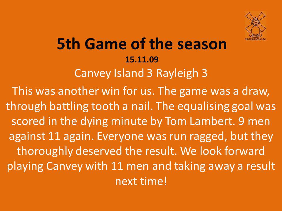 5th Game of the season 15.11.09 Canvey Island 3 Rayleigh 3 This was another win for us.