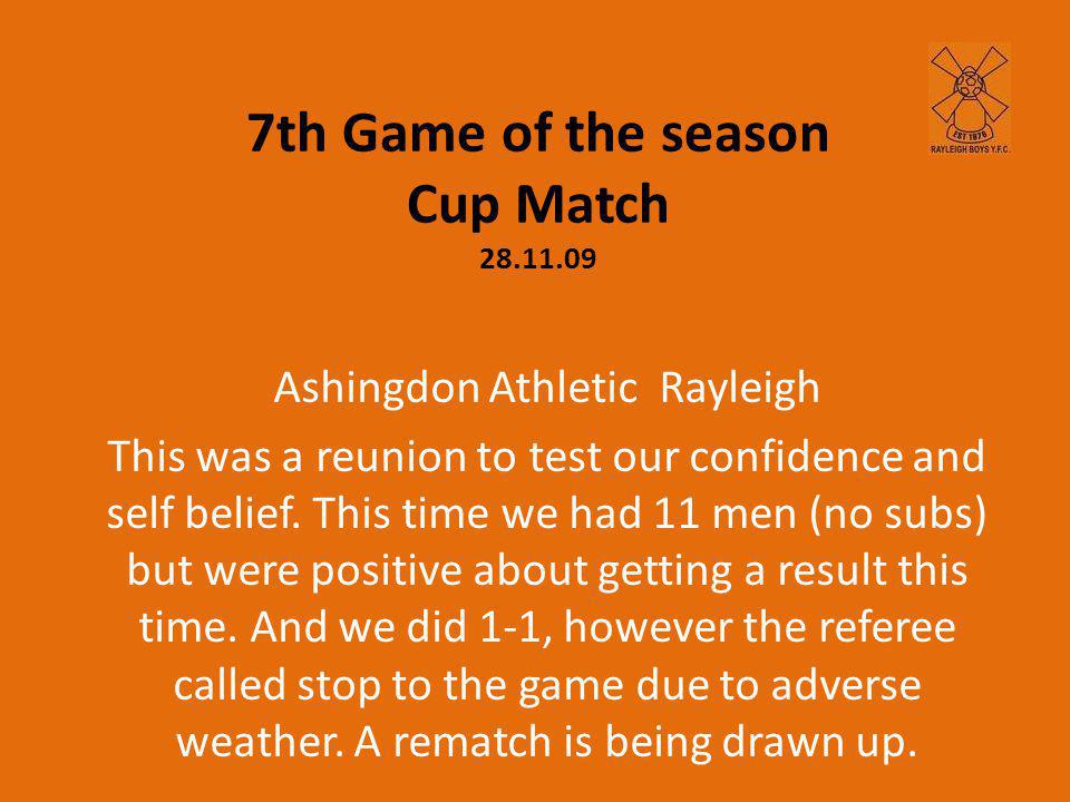 7th Game of the season Cup Match 28.11.09 Ashingdon Athletic Rayleigh This was a reunion to test our confidence and self belief.