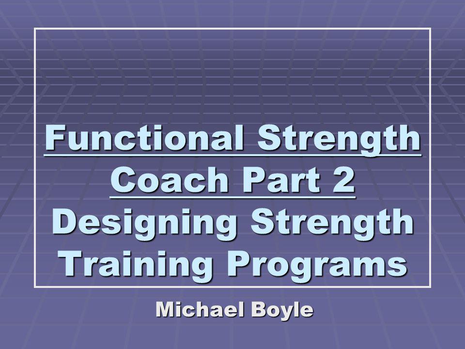Functional Strength Coach Part 2 Designing Strength Training Programs Michael Boyle