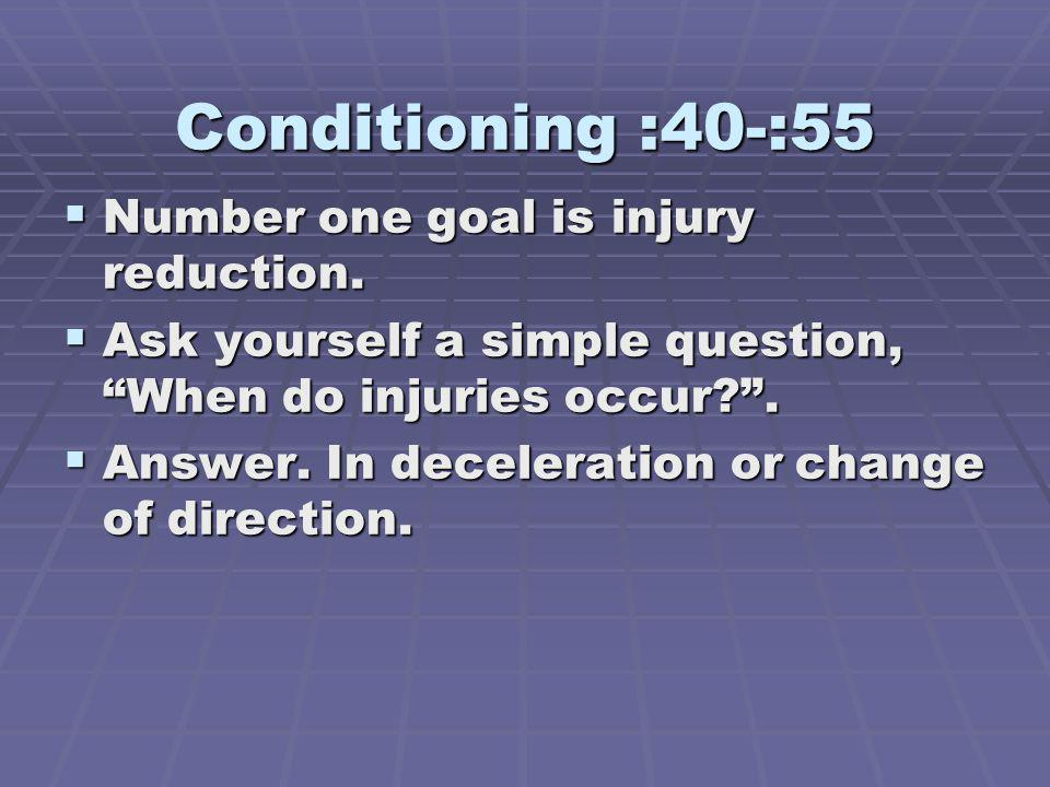 Conditioning :40-:55 Number one goal is injury reduction.