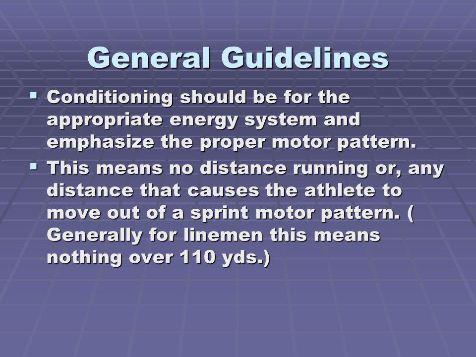General Guidelines Conditioning should be for the appropriate energy system and emphasize the proper motor pattern. Conditioning should be for the app