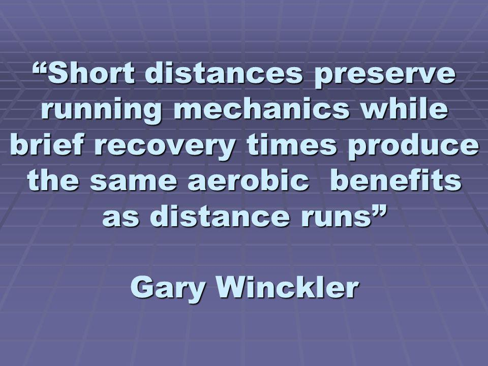 Short distances preserve running mechanics while brief recovery times produce the same aerobic benefits as distance runs Gary Winckler