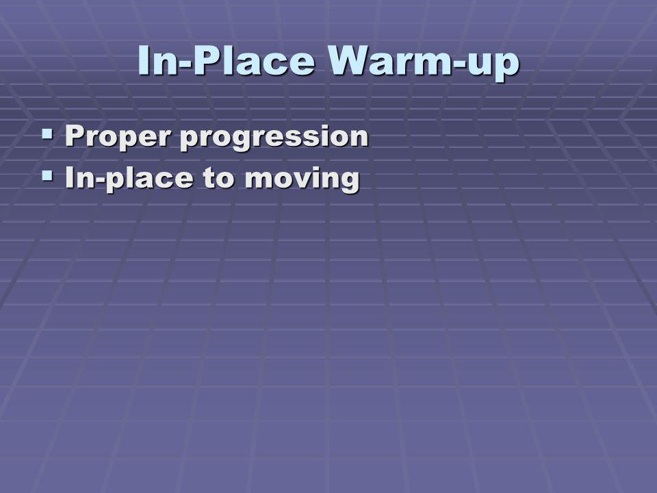 In-Place Warm-up Proper progression Proper progression In-place to moving In-place to moving