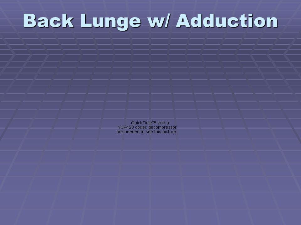 Back Lunge w/ Adduction