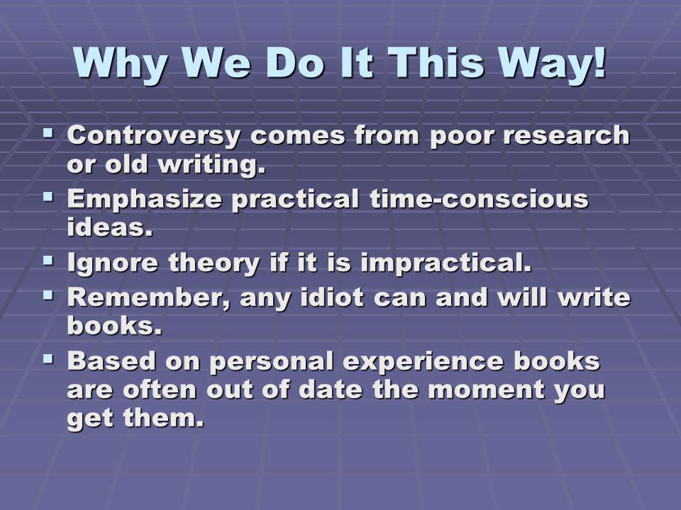 Why We Do It This Way.Controversy comes from poor research or old writing.