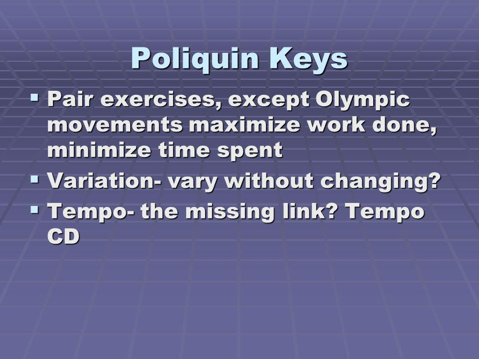 Poliquin Keys Pair exercises, except Olympic movements maximize work done, minimize time spent Pair exercises, except Olympic movements maximize work