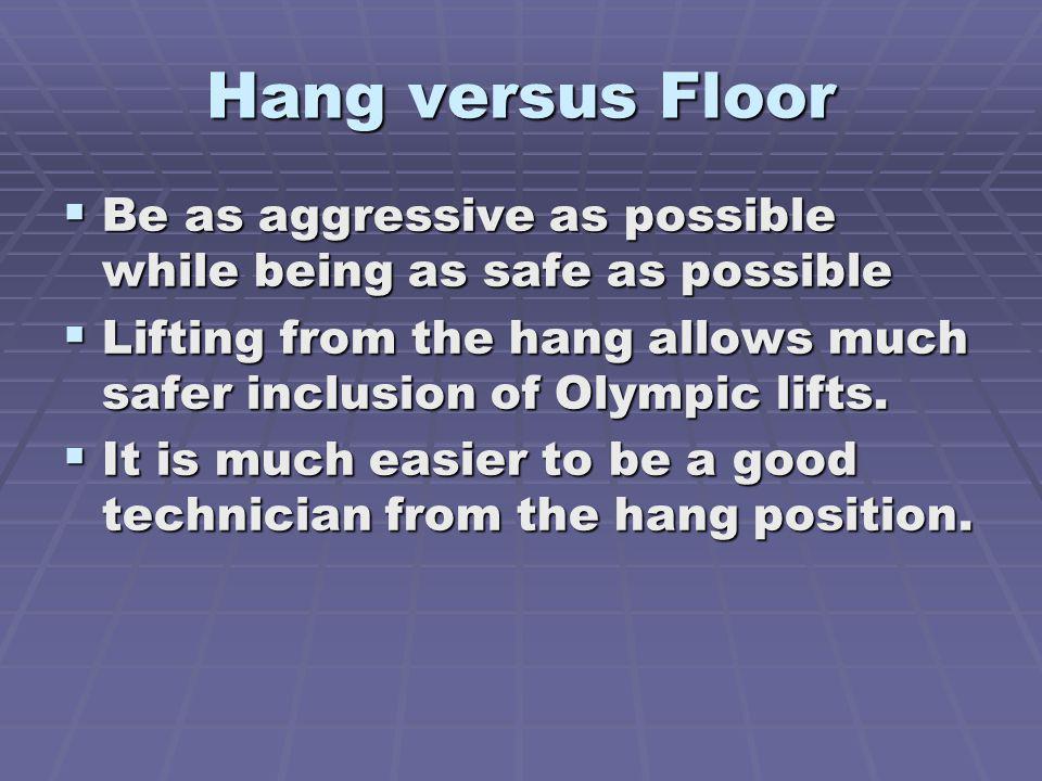 Hang versus Floor Be as aggressive as possible while being as safe as possible Be as aggressive as possible while being as safe as possible Lifting fr