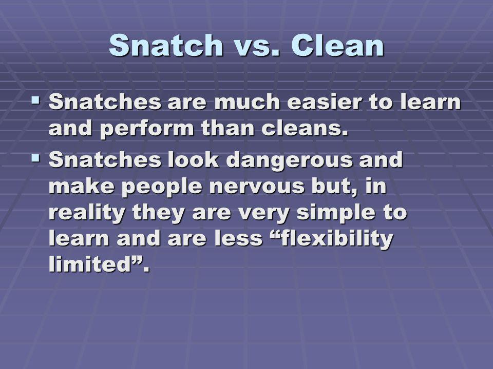 Snatch vs. Clean Snatches are much easier to learn and perform than cleans. Snatches are much easier to learn and perform than cleans. Snatches look d