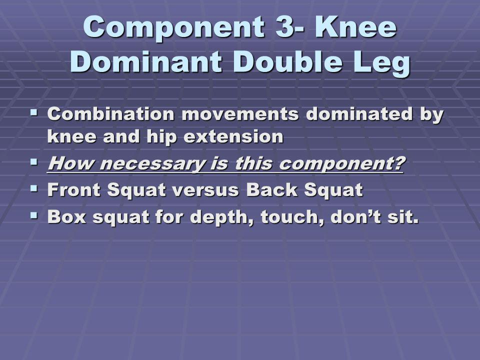 Component 3- Knee Dominant Double Leg Combination movements dominated by knee and hip extension Combination movements dominated by knee and hip extens
