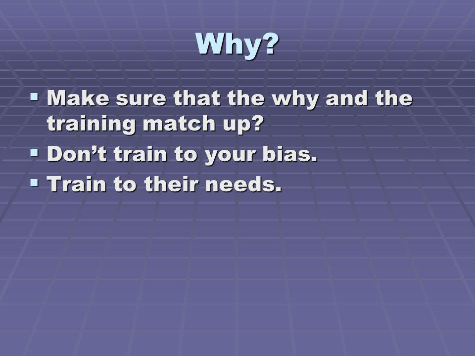 Why.Make sure that the why and the training match up.
