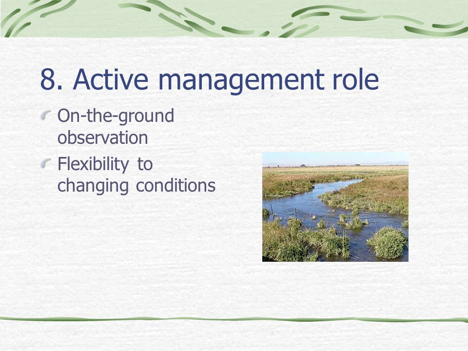8. Active management role On-the-ground observation Flexibility to changing conditions