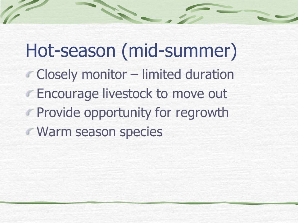 Hot-season (mid-summer) Closely monitor – limited duration Encourage livestock to move out Provide opportunity for regrowth Warm season species