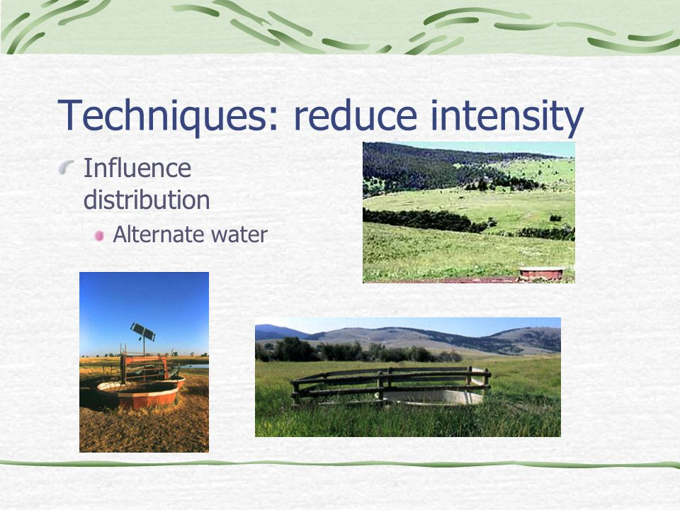 Techniques: reduce intensity Influence distribution Alternate water