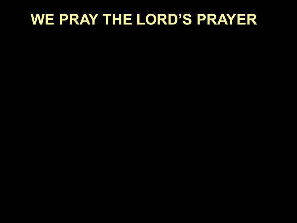 WE PRAY THE LORDS PRAYER
