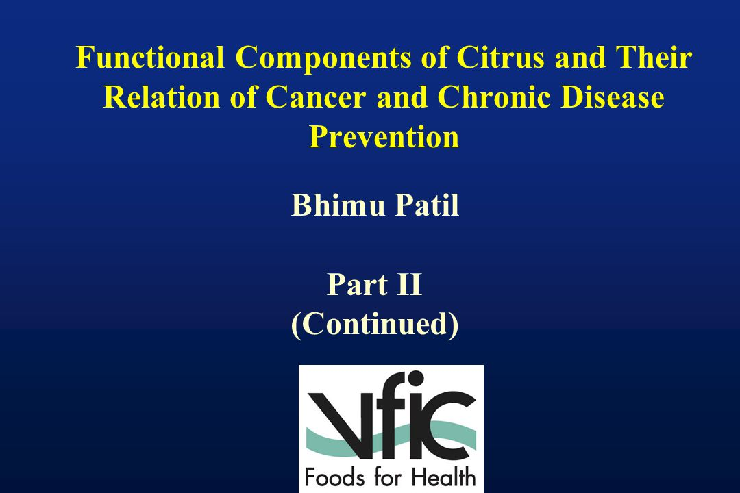 Functional Components of Citrus and Their Relation of Cancer and Chronic Disease Prevention Bhimu Patil Part II (Continued)
