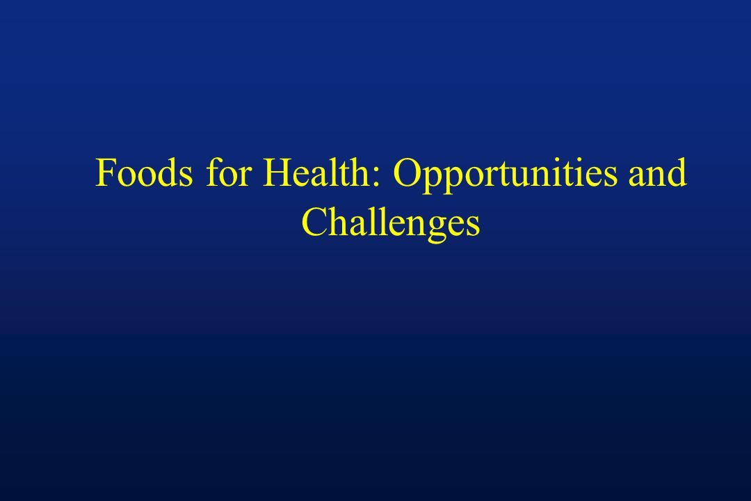 Foods for Health: Opportunities and Challenges