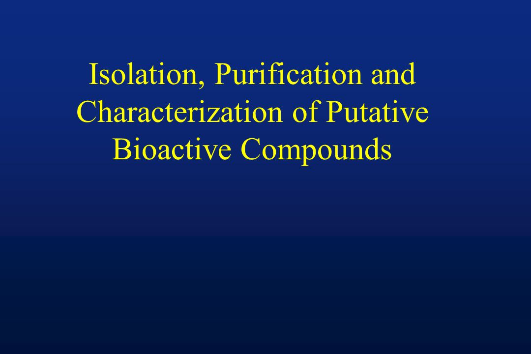Isolation, Purification and Characterization of Putative Bioactive Compounds