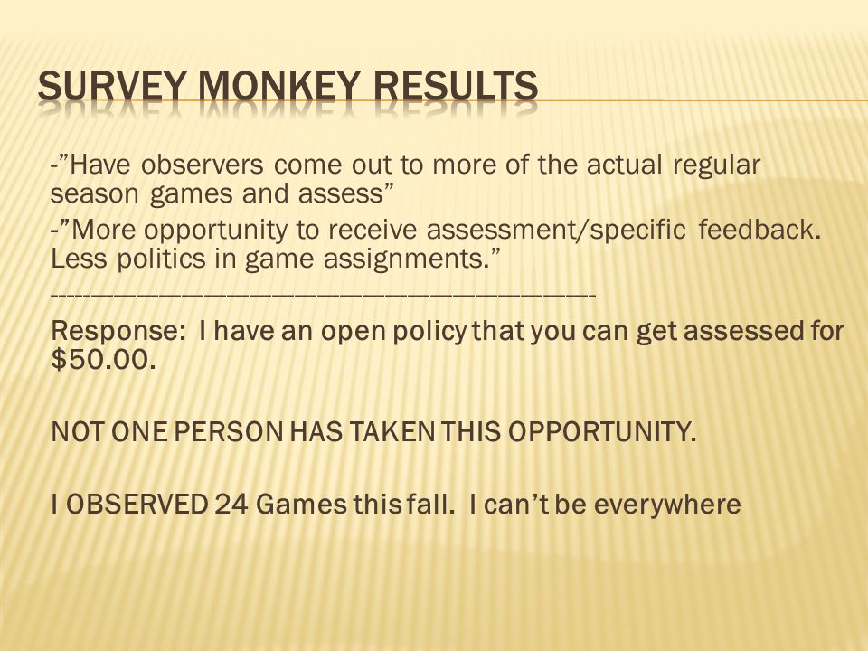-Have observers come out to more of the actual regular season games and assess -More opportunity to receive assessment/specific feedback.