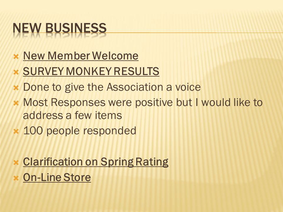 New Member Welcome SURVEY MONKEY RESULTS Done to give the Association a voice Most Responses were positive but I would like to address a few items 100 people responded Clarification on Spring Rating On-Line Store