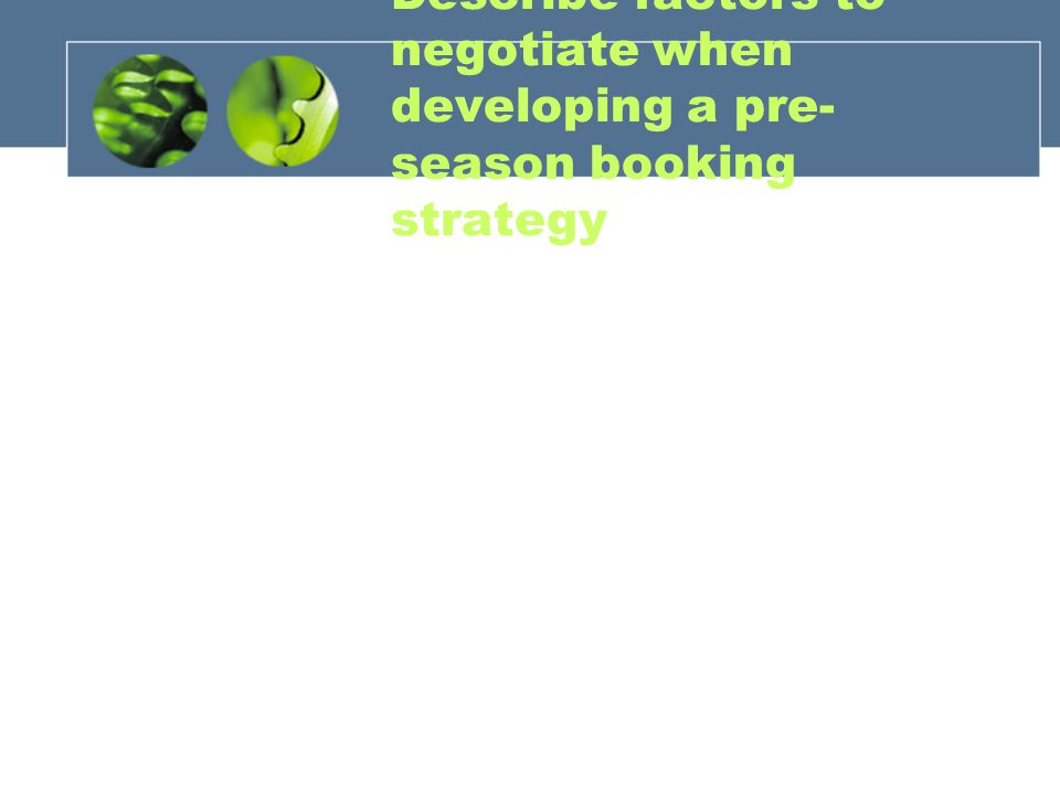 Describe factors to negotiate when developing a pre- season booking strategy