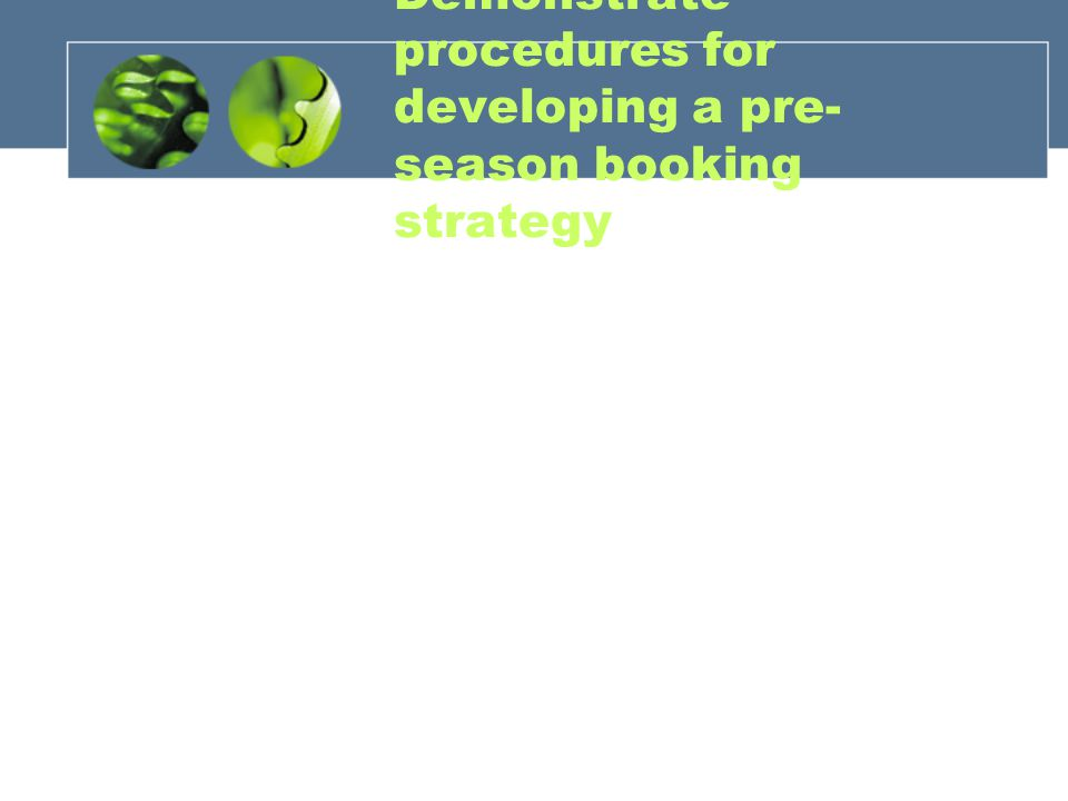 Demonstrate procedures for developing a pre- season booking strategy