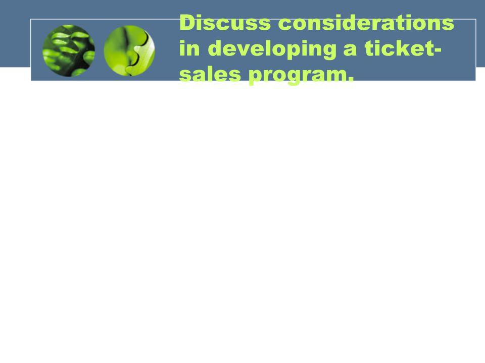 Discuss considerations in developing a ticket- sales program.