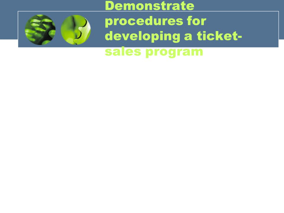Demonstrate procedures for developing a ticket- sales program