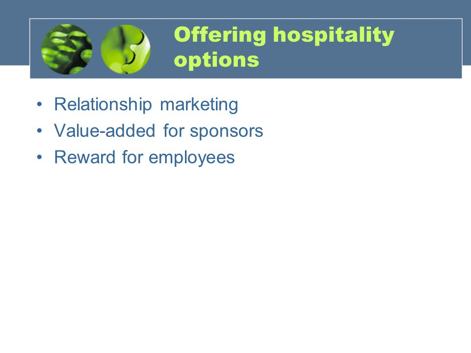 Offering hospitality options Relationship marketing Value-added for sponsors Reward for employees
