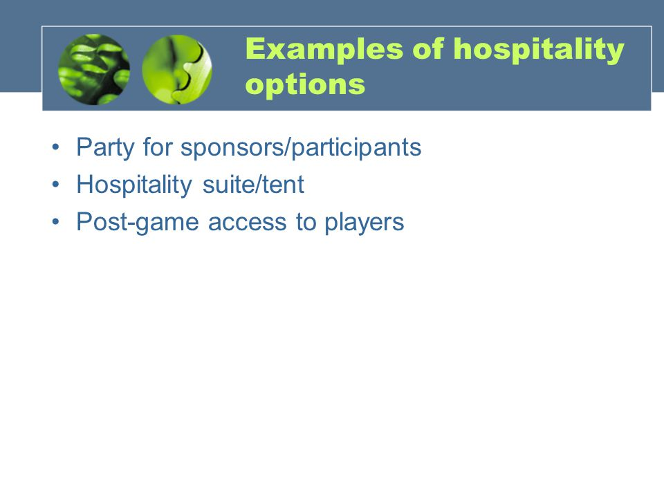 Examples of hospitality options Party for sponsors/participants Hospitality suite/tent Post-game access to players