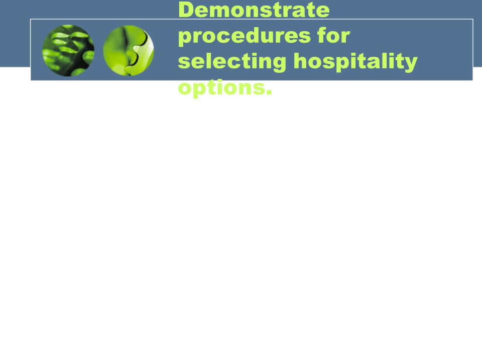Demonstrate procedures for selecting hospitality options.