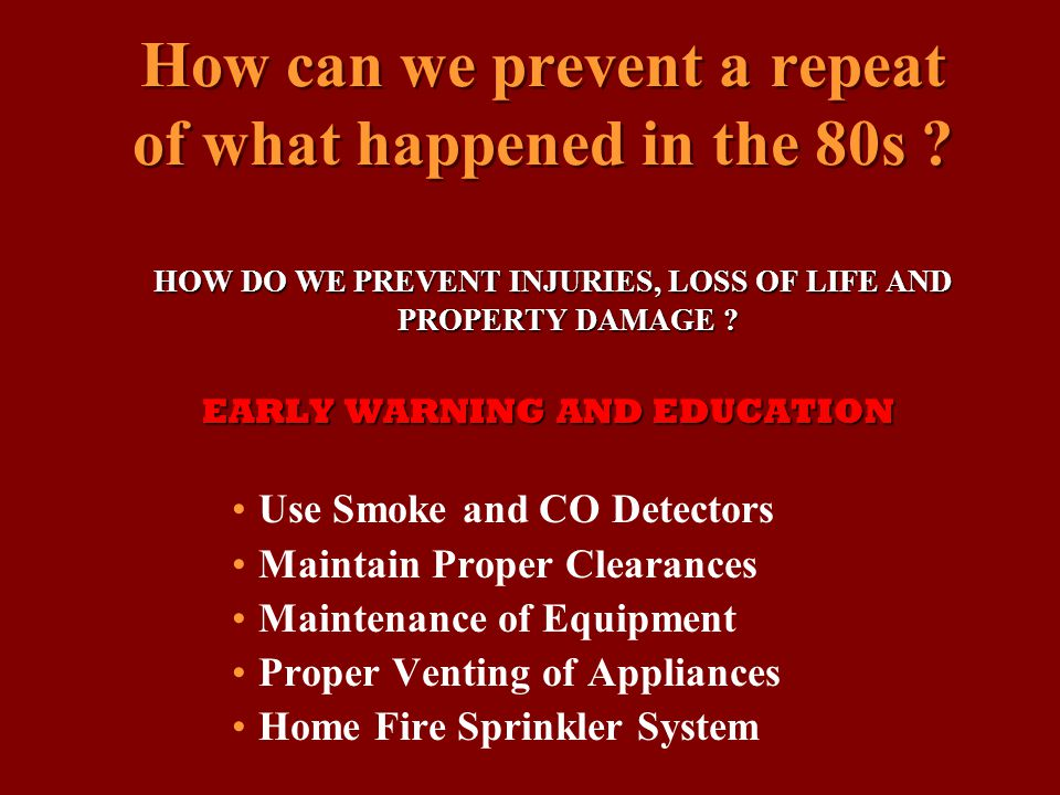 How can we prevent a repeat of what happened in the 80s ? HOW DO WE PREVENT INJURIES, LOSS OF LIFE AND PROPERTY DAMAGE ? HOW DO WE PREVENT INJURIES, L